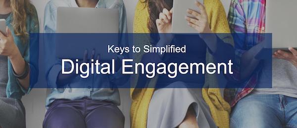 Keys to Simplified Digital Engagement